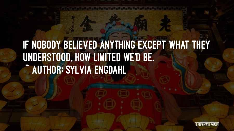 Nobody Believed In You Quotes By Sylvia Engdahl