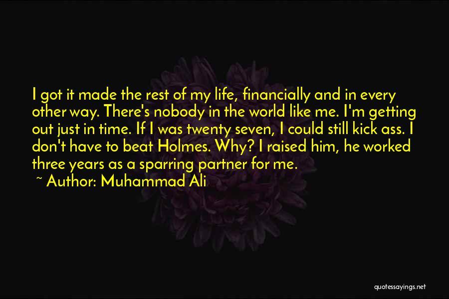 Nobody Got Me Like I Got Me Quotes By Muhammad Ali