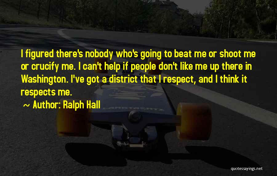 Nobody Got Me Like I Got Me Quotes By Ralph Hall