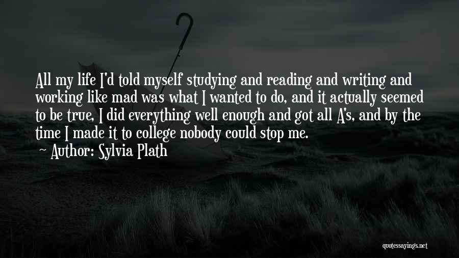 Nobody Got Me Like I Got Me Quotes By Sylvia Plath