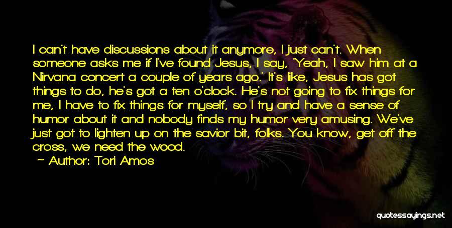 Nobody Got Me Like I Got Me Quotes By Tori Amos