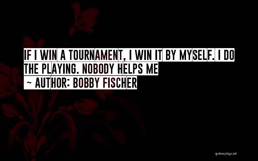 Nobody Helps Quotes By Bobby Fischer