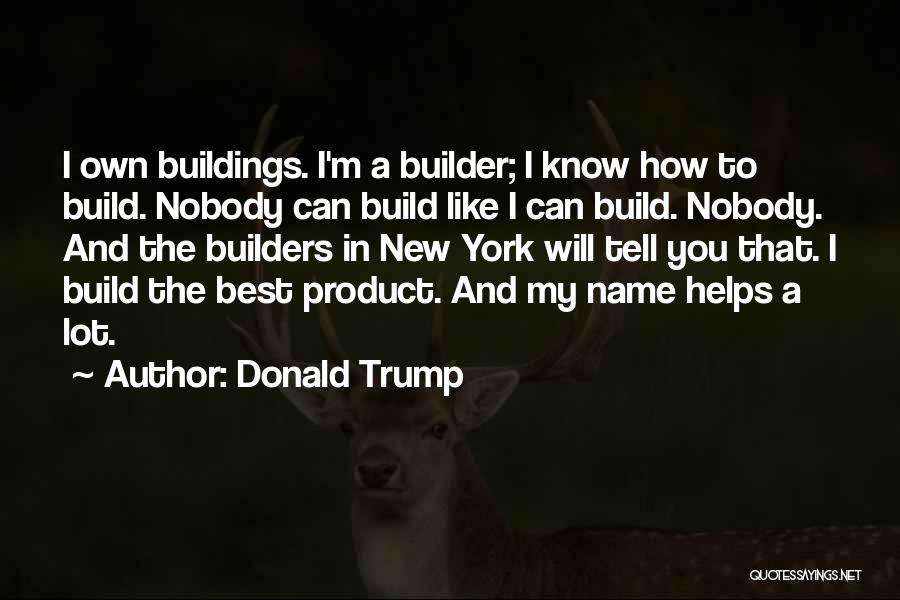 Nobody Helps Quotes By Donald Trump
