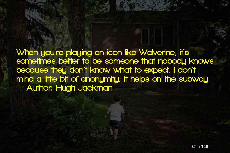Nobody Helps Quotes By Hugh Jackman