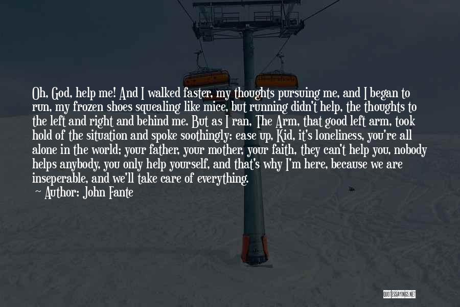 Nobody Helps Quotes By John Fante