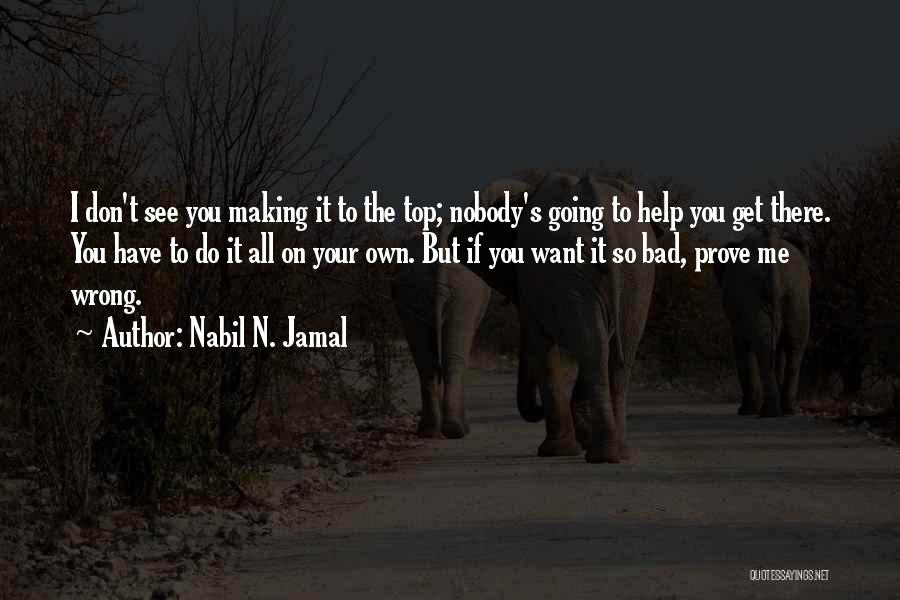 Nobody Helps Quotes By Nabil N. Jamal
