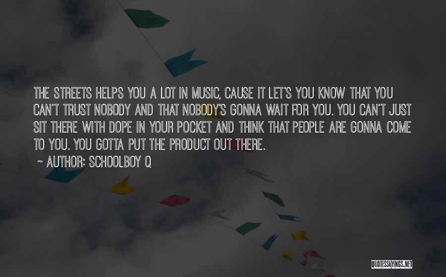 Nobody Helps Quotes By Schoolboy Q