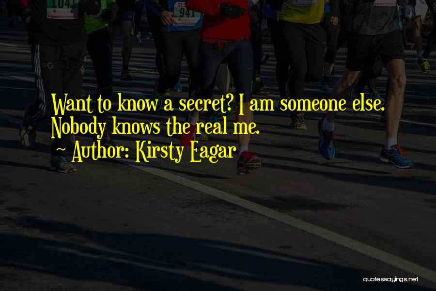 Nobody Knows The Real Me Quotes By Kirsty Eagar