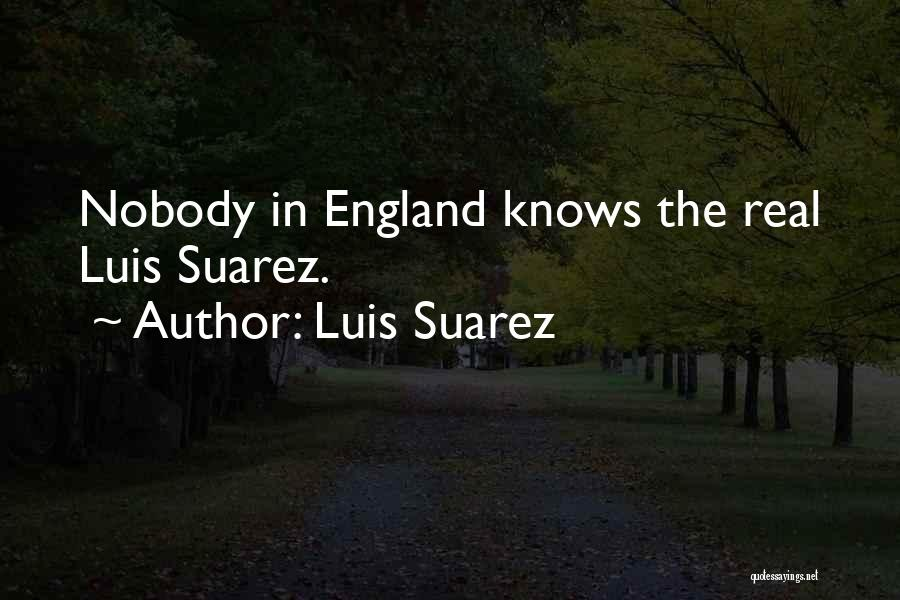 Nobody Knows The Real Me Quotes By Luis Suarez