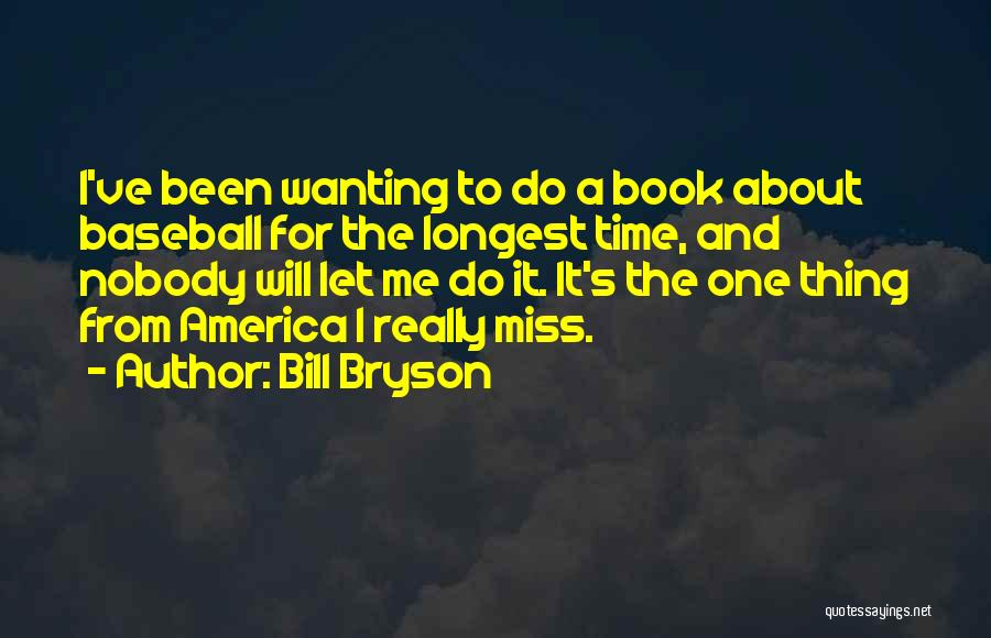Nobody Miss Me Quotes By Bill Bryson