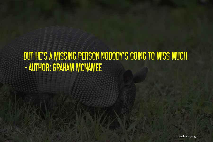 Nobody Miss Me Quotes By Graham McNamee
