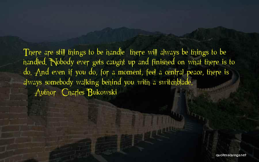 Nobody Will Be There For You Quotes By Charles Bukowski