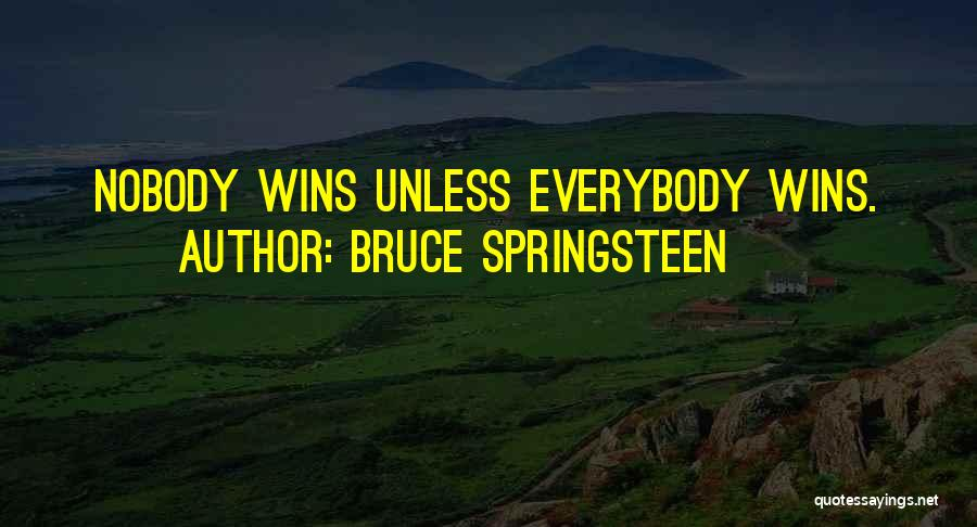 Nobody Wins Quotes By Bruce Springsteen