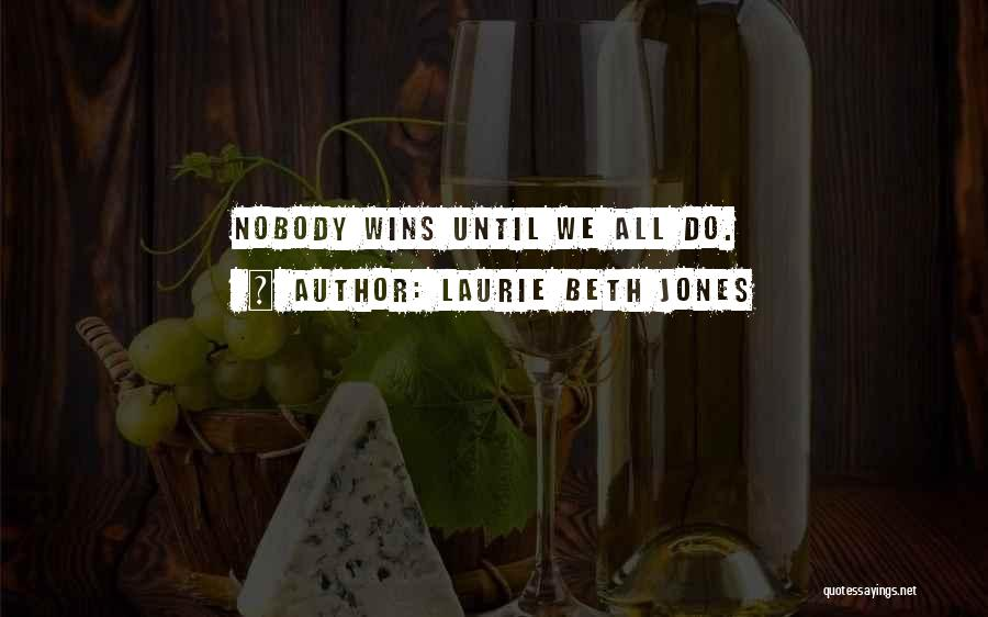 Nobody Wins Quotes By Laurie Beth Jones