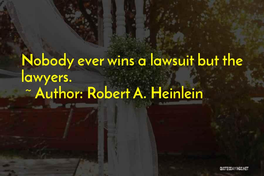 Nobody Wins Quotes By Robert A. Heinlein
