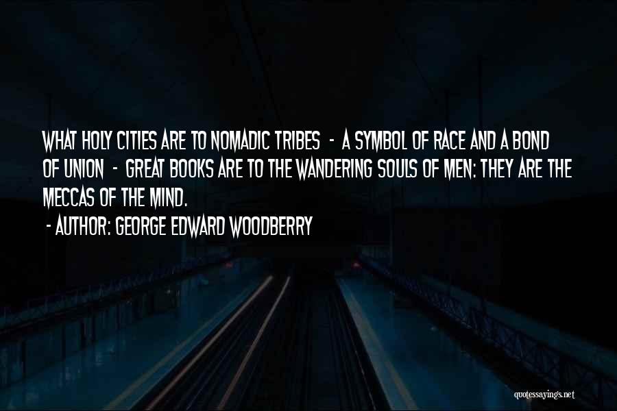 Nomadic Souls Quotes By George Edward Woodberry