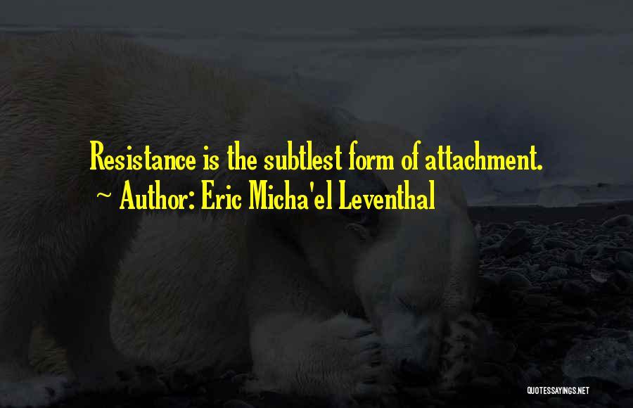 Non Attachment Quotes By Eric Micha'el Leventhal