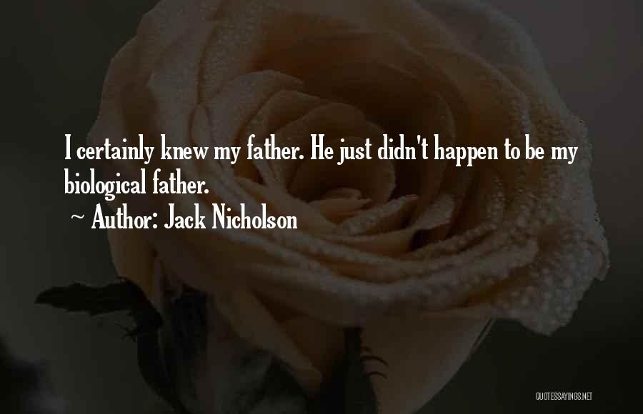 Non Biological Fathers Quotes By Jack Nicholson