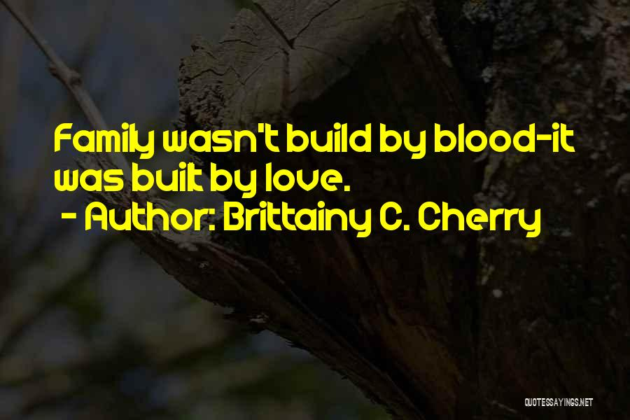 Non Blood Family Quotes By Brittainy C. Cherry