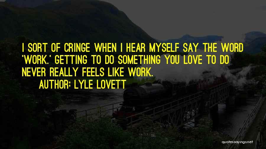 Non Cringe Love Quotes By Lyle Lovett
