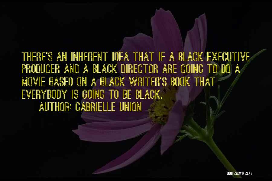 Non Executive Director Quotes By Gabrielle Union
