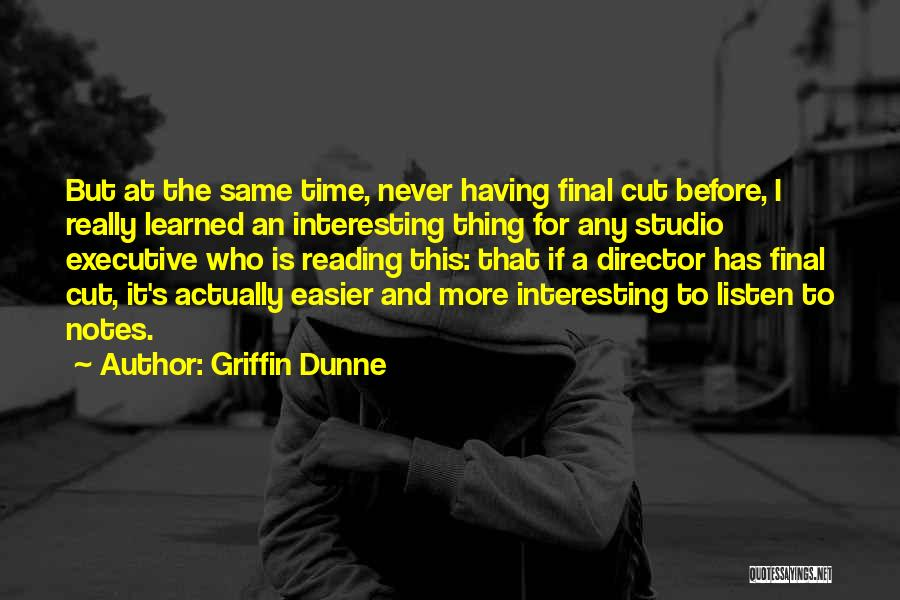 Non Executive Director Quotes By Griffin Dunne