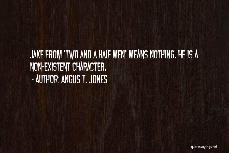 Non Existent Quotes By Angus T. Jones