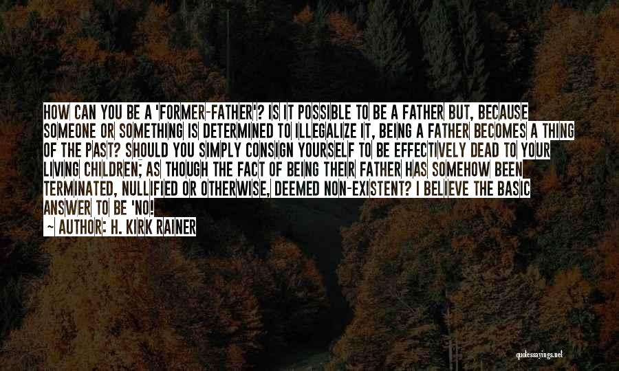 Non Existent Quotes By H. Kirk Rainer