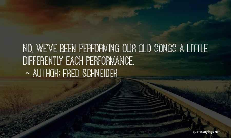 Non Performance Quotes By Fred Schneider