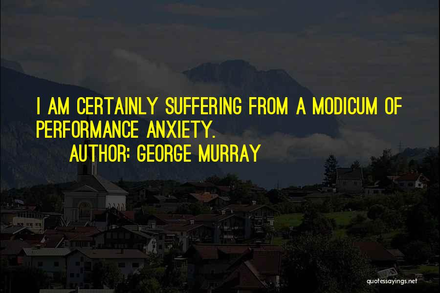 Non Performance Quotes By George Murray