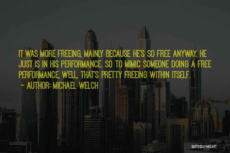 Non Performance Quotes By Michael Welch
