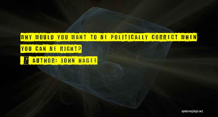 Non Politically Correct Quotes By John Hagee