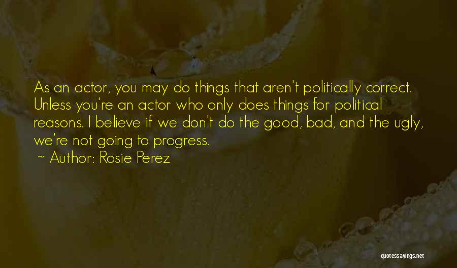 Non Politically Correct Quotes By Rosie Perez