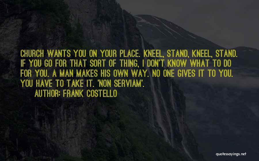 Non Serviam Quotes By Frank Costello