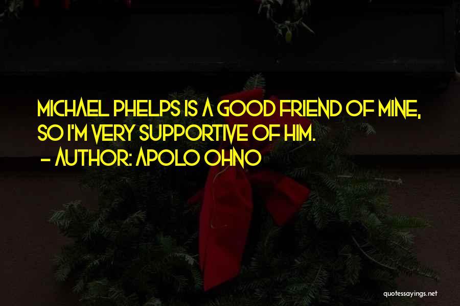 Non Supportive Friend Quotes By Apolo Ohno