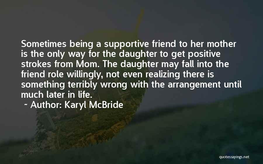 Non Supportive Friend Quotes By Karyl McBride