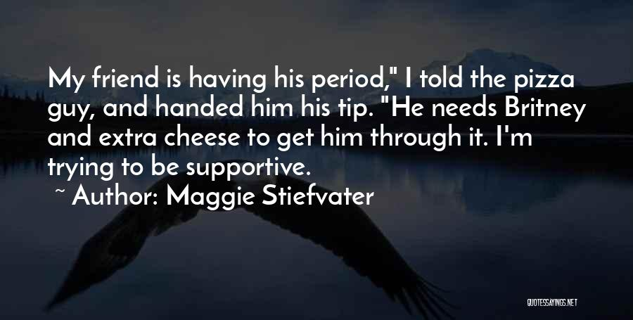 Non Supportive Friend Quotes By Maggie Stiefvater