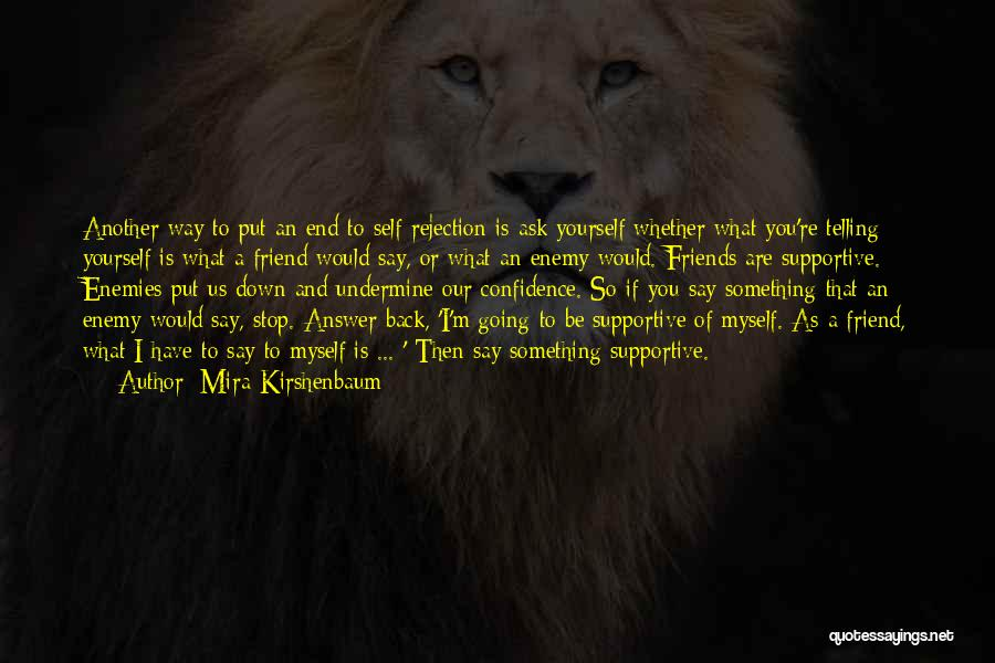 Non Supportive Friend Quotes By Mira Kirshenbaum