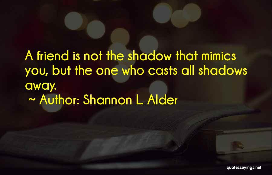 Non Supportive Friend Quotes By Shannon L. Alder