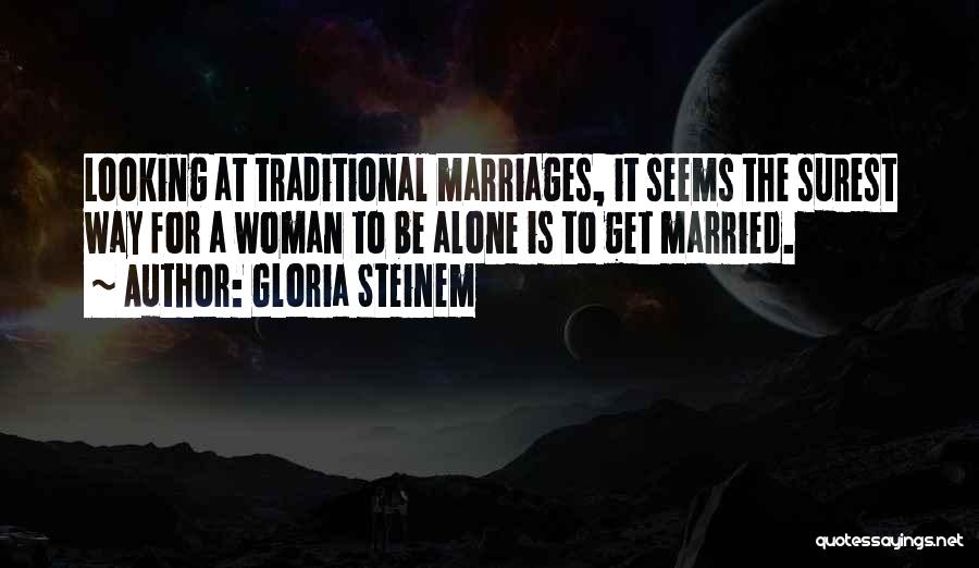 Non Traditional Marriage Quotes By Gloria Steinem