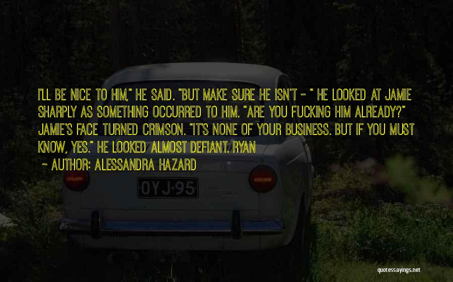 None Of Your Business Quotes By Alessandra Hazard