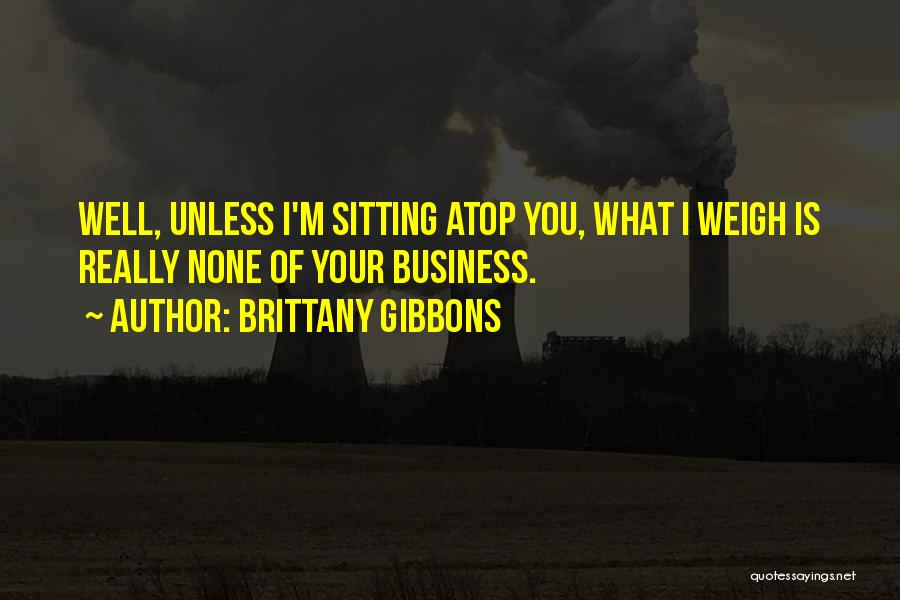 None Of Your Business Quotes By Brittany Gibbons