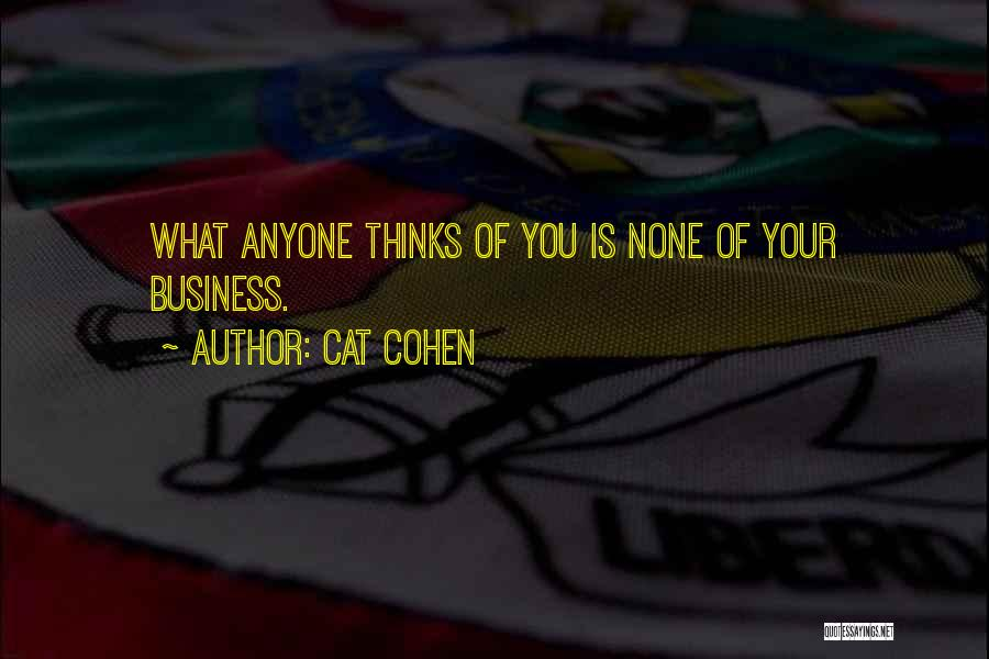 None Of Your Business Quotes By Cat Cohen