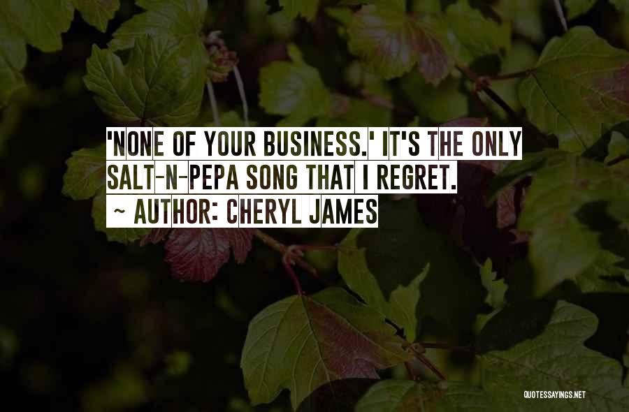 None Of Your Business Quotes By Cheryl James
