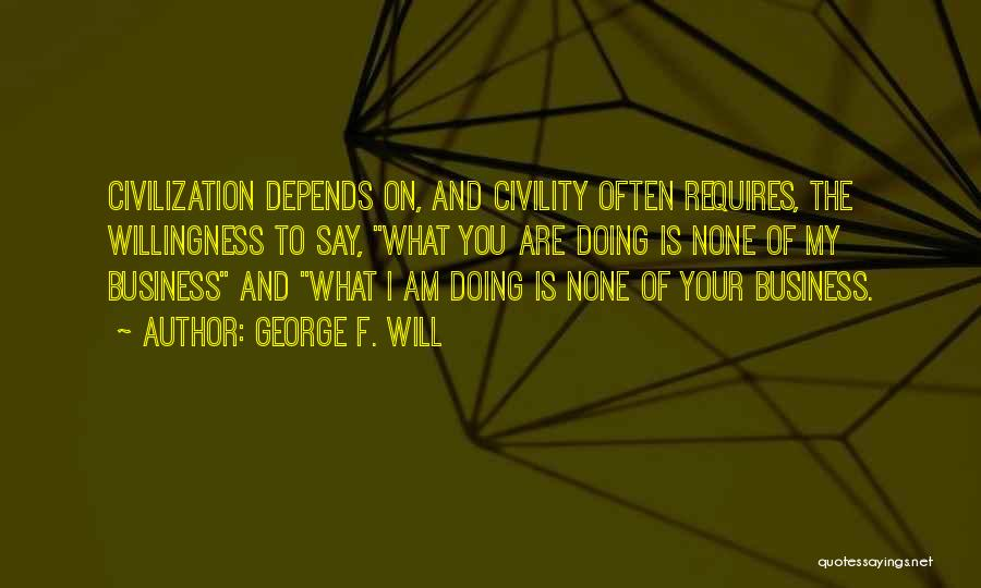 None Of Your Business Quotes By George F. Will