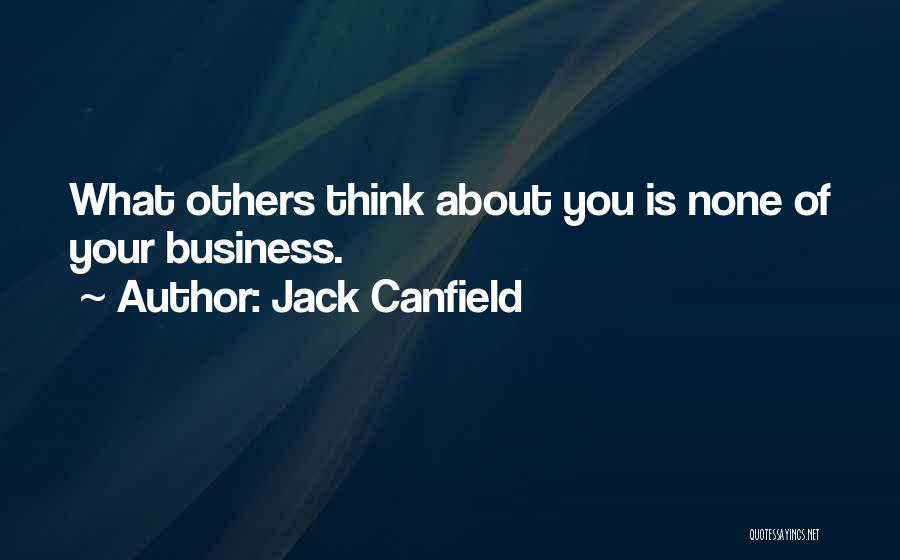 None Of Your Business Quotes By Jack Canfield