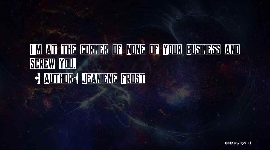 None Of Your Business Quotes By Jeaniene Frost