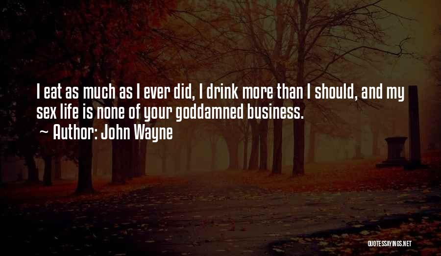 None Of Your Business Quotes By John Wayne