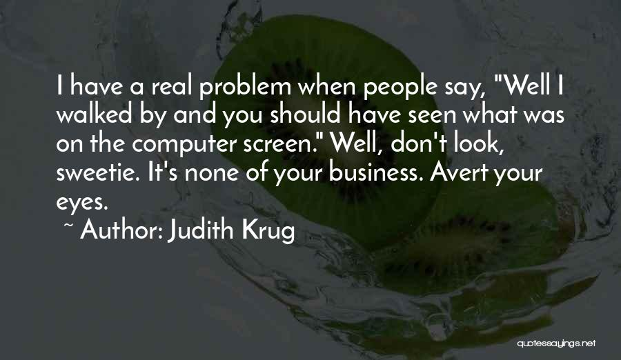 None Of Your Business Quotes By Judith Krug