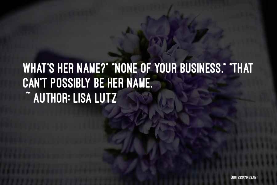 None Of Your Business Quotes By Lisa Lutz